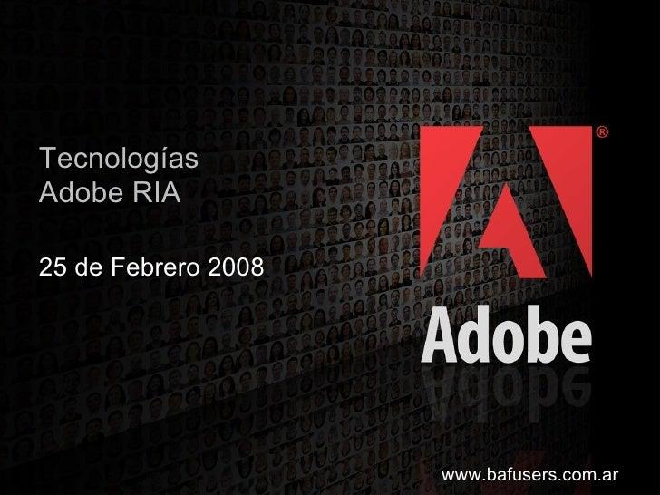 Tecnologías Adobe RIA 25 de Febrero 2008 www.bafusers.com.ar