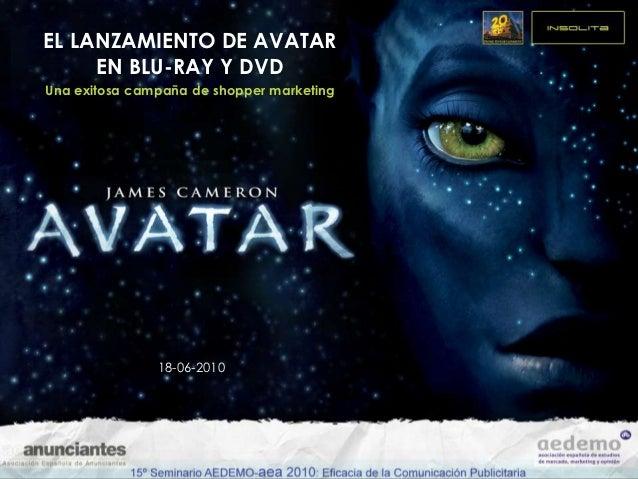 EL LANZAMIENTO DE AVATAR     EN BLU-RAY Y DVDUna exitosa campaña de shopper marketing               18-06-2010