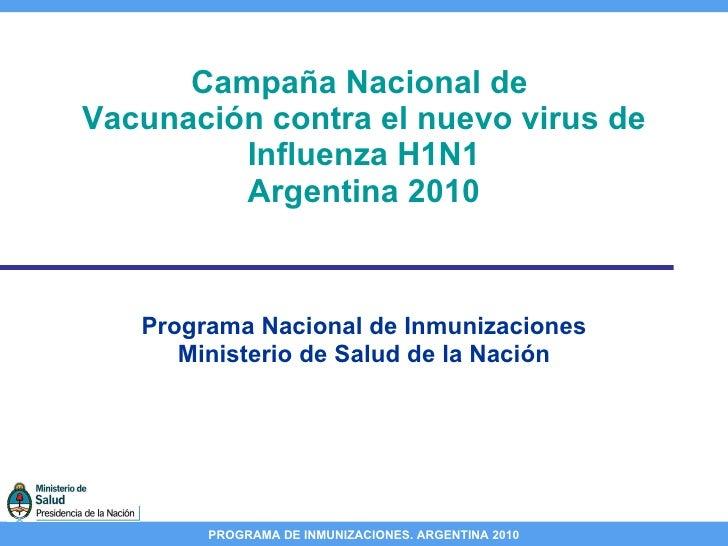 Campaña Nacional de  Vacunación contra el nuevo virus de Influenza H1N1 Argentina 2010 Programa Nacional de Inmunizaciones...