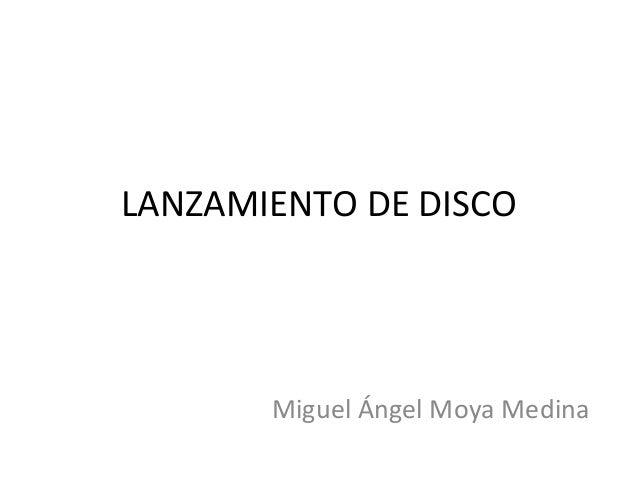 LANZAMIENTO DE DISCO       Miguel Ángel Moya Medina
