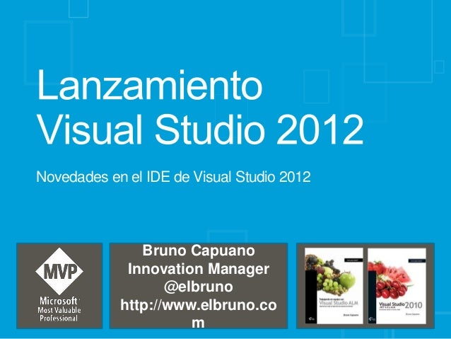 Novedades en el IDE de Visual Studio 2012               Bruno Capuano             Innovation Manager                   @el...