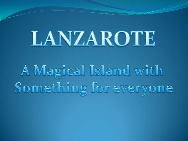 LANZAROTE<br />A Magical Island with <br />Something for everyone<br />