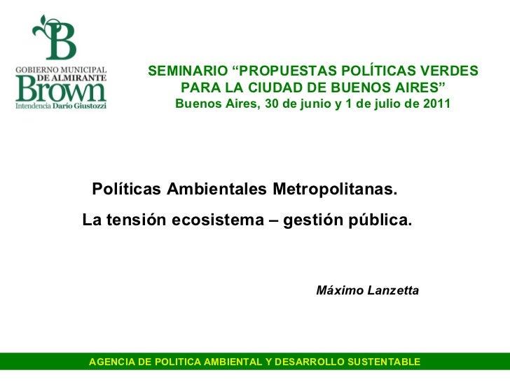 """AGENCIA DE POLITICA AMBIENTAL Y DESARROLLO SUSTENTABLE SEMINARIO """"PROPUESTAS POLÍTICAS VERDES PARA LA CIUDAD DE BUENOS AIR..."""