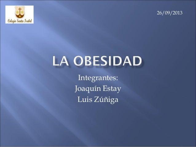 Integrantes: Joaquín Estay Luis Zúñiga 26/09/2013