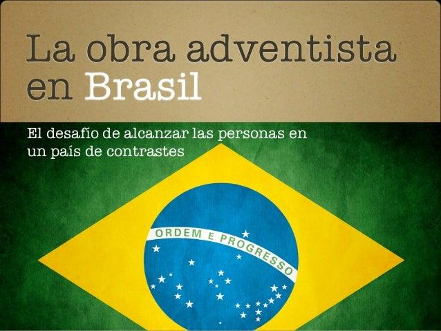 La obra adventistaen BrasilEl desafío de alcanzar las personas enun país de contrastes