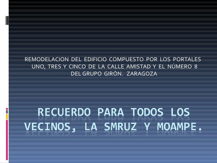 REMODELACION DEL EDIFICIO COMPUESTO POR LOS PORTALES  UNO, TRES Y CINCO DE LA CALLE AMISTAD Y EL NÚMERO 8               DE...