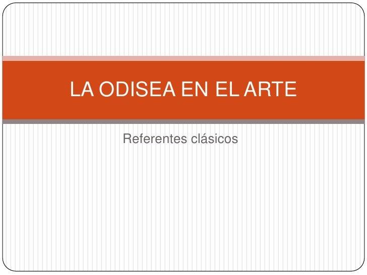 Referentes clásicos <br />LA ODISEA EN EL ARTE <br />