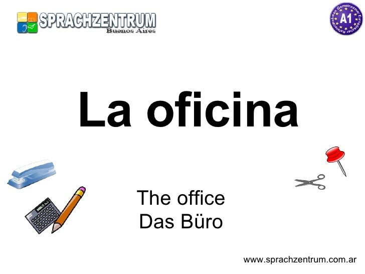 La oficina The office Das Büro www.sprachzentrum.com.ar