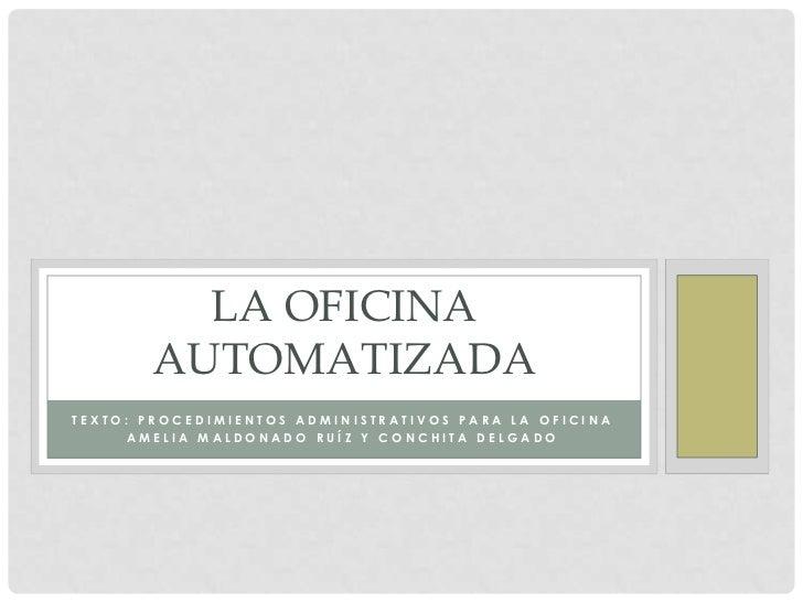 Texto: procedimientos administrativos para la oficina<br />Amelia Maldonado Ruíz y conchita delgado<br />LA OFICINA AUTOMA...