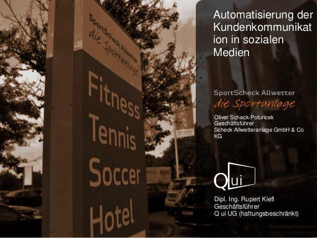 Oliver Scheck-Poturicek Geschäftsführer Scheck Allwetteranlage GmbH & Co KG Dipl. Ing. Rupert Kiefl Geschäftsführer Q ui U...