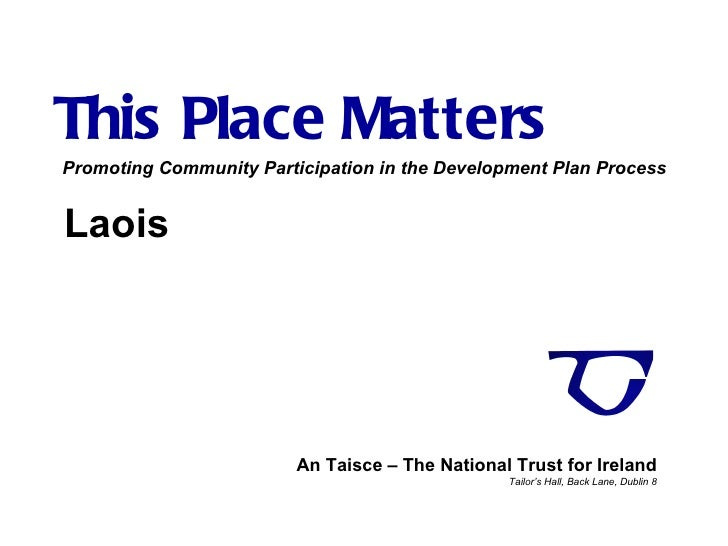This Place Matters An Taisce – The National Trust for Ireland Tailor's Hall, Back Lane, Dublin 8 Promoting Community Parti...
