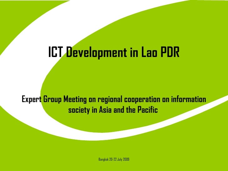 ICT Development in Lao PDR Expert Group Meeting on regional cooperation on information society in Asia and the Pacific  Ba...