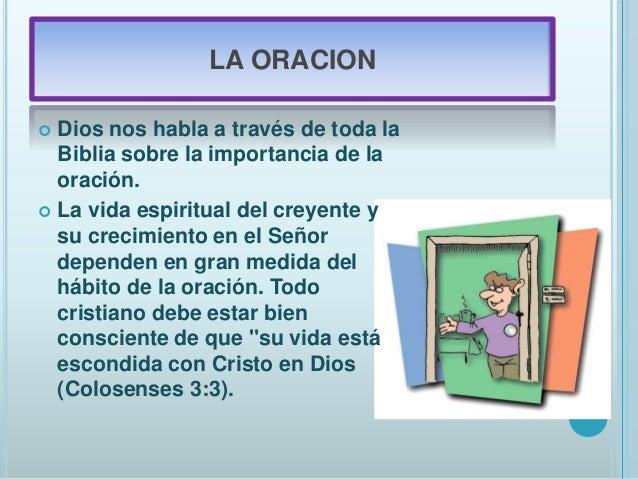 LA ORACION  Dios nos habla a través de toda la Biblia sobre la importancia de la oración.  La vida espiritual del creyen...