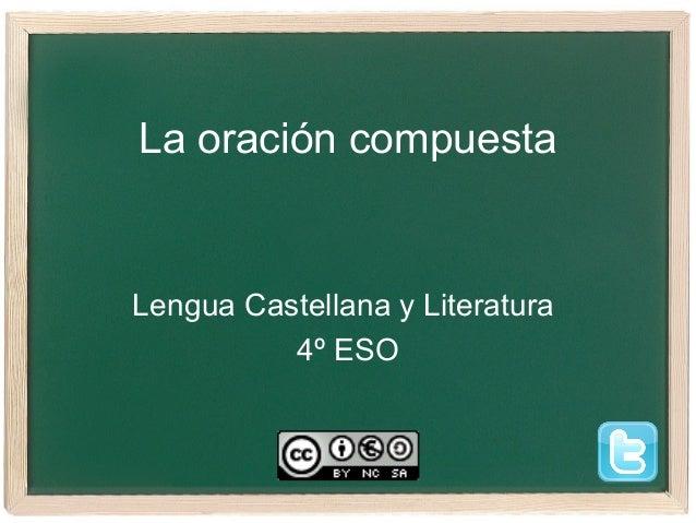 La oración compuestaLengua Castellana y Literatura          4º ESO