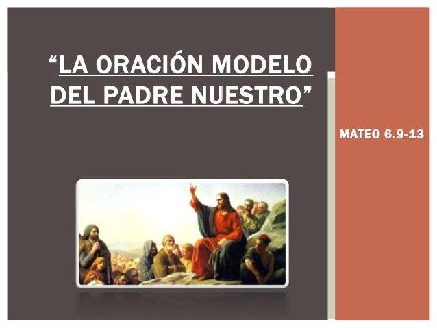 """""""LA ORACIÓN MODELO DEL PADRE NUESTRO"""" MATEO 6.9-13"""