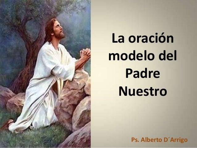 La oración modelo del Padre Nuestro  Ps. Alberto D´Arrigo