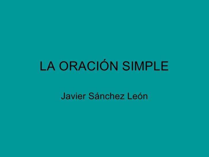 LA ORACIÓN SIMPLE Javier Sánchez León
