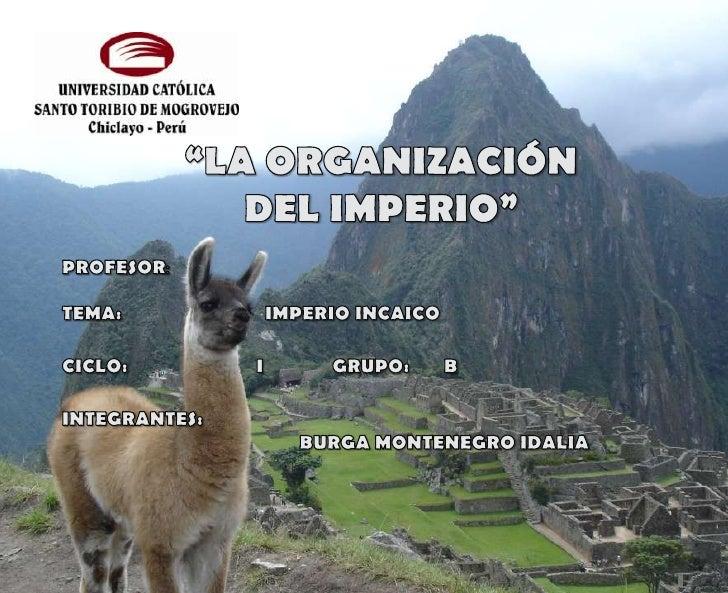 ORGANIZACIÓNEs gracias a la maravillosa administración que implantó Pachacutec,y continuada por su hijo Túpac, que se form...