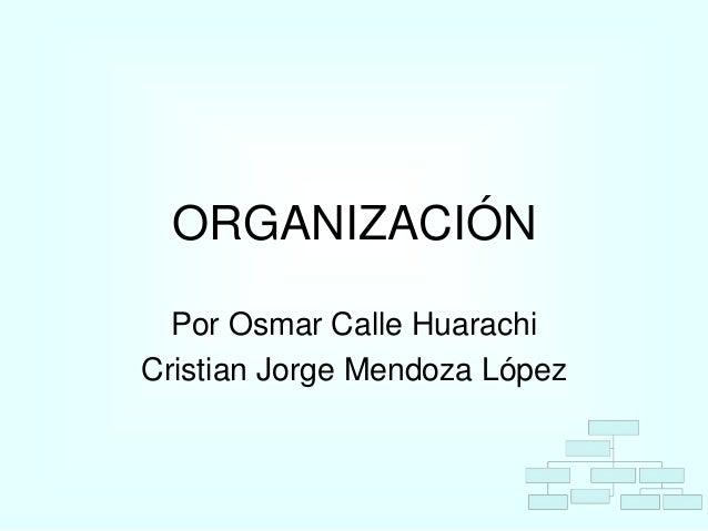 ORGANIZACIÓN  Por Osmar Calle HuarachiCristian Jorge Mendoza López