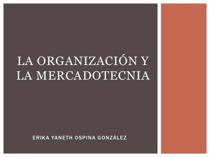 LA ORGANIZACIÓN YLA MERCADOTECNIA  ERIKA YANETH OSPINA GONZÁLEZ