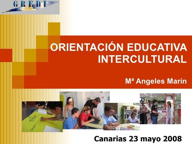 ORIENTACIÓN EDUCATIVA INTERCULTURAL Mª Angeles Marín Canarias 23 mayo 2008