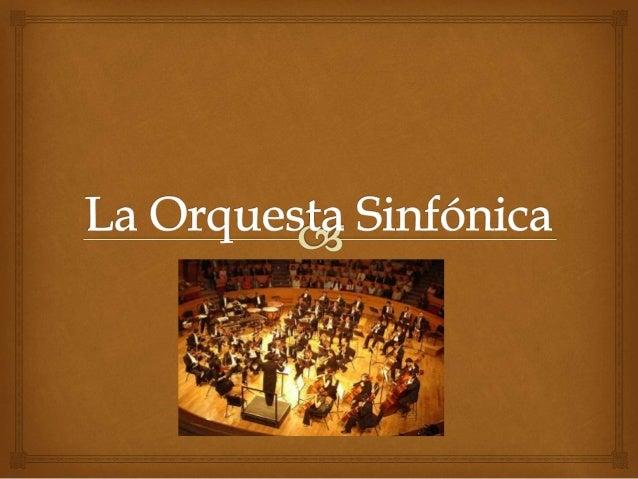 Características básicas     La orquesta sinfónica u orquesta filarmónica es una  agrupación o conjunto musical de gran t...