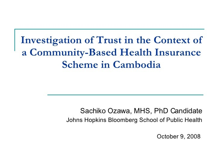 Investigation of Trust in the Context of a Community-Based Health Insurance Scheme in Cambodia Sachiko Ozawa, MHS, PhD Can...