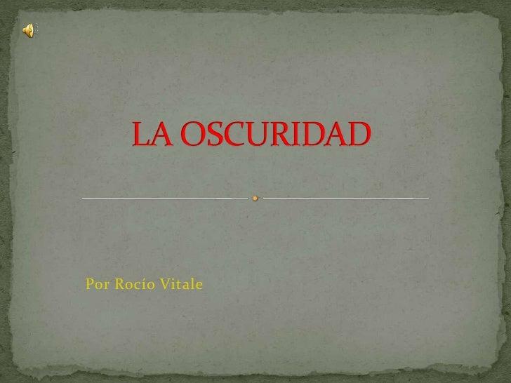 LA OSCURIDAD<br />Por Rocío Vitale<br />