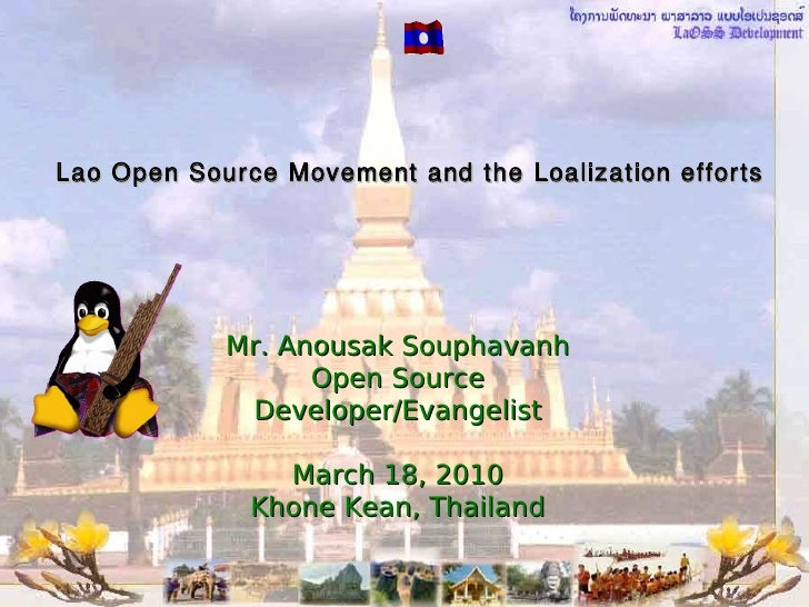 Lao Open Source Movement and the Loalization efforts                 Mr. Anousak Souphavanh                   Open Source ...