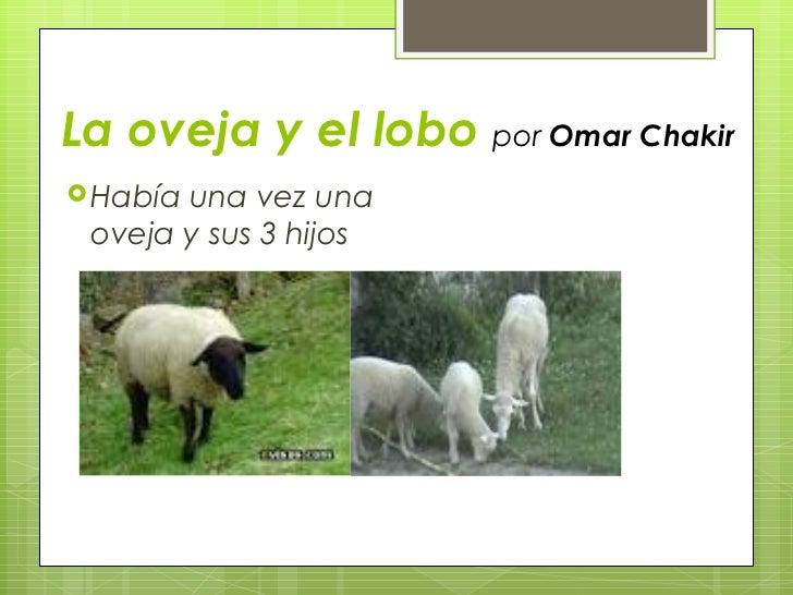 La oveja y el lobo  por  Omar Chakir <ul><li>Había una vez una oveja y sus 3 hijos  </li></ul>