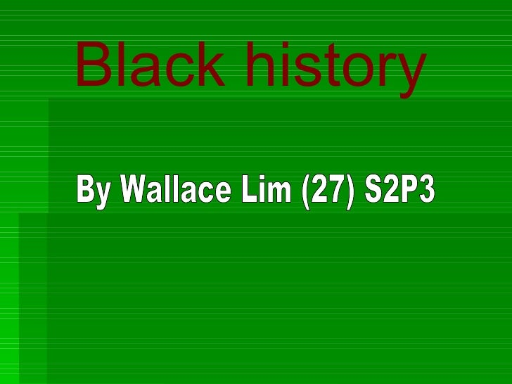 Black history By Wallace Lim (27) S2P3