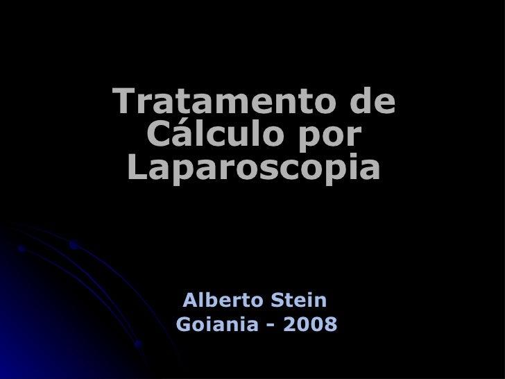 Tratamento de Cálculo por Laparoscopia Alberto Stein Goiania - 2008