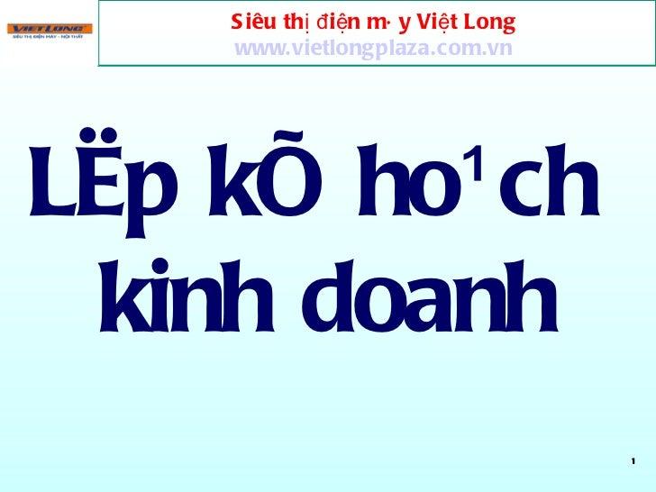 LËp kÕ ho¹ch  kinh doanh Siêu thị điện máy Việt Long  www.vietlongplaza.com.vn