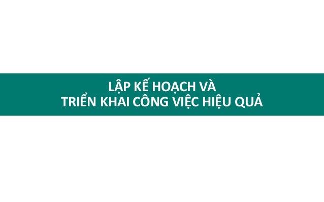 KHÓA HỌC       LẬP KẾ HOẠCH VÀTRIỂN KHAI CÔNG VIỆC HIỆU QUẢ       Giảng viên: Nguyễn Tuấn Anh