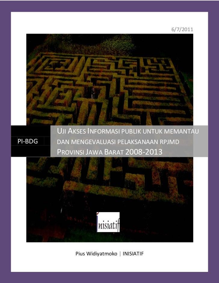 Uji Akses Informasi Publik untuk Memantau dan Mengevaluasi Pelaksanaan RPJMD Provinsi Jawa Barat 2008-2013                ...