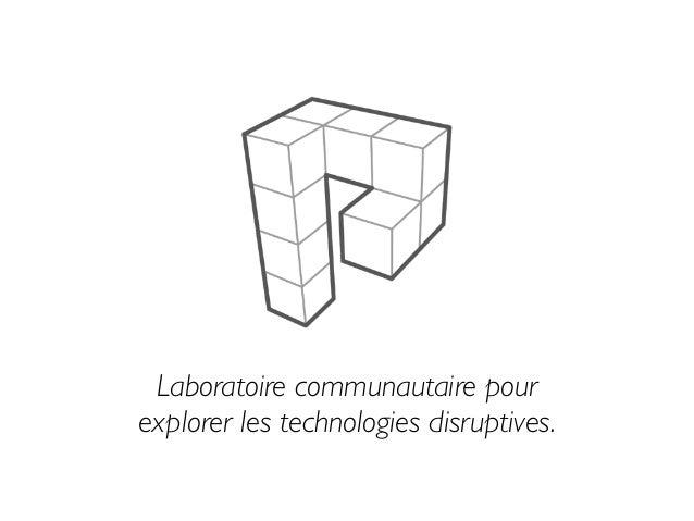 Laboratoire communautaire pour   explorer les technologies disruptives.