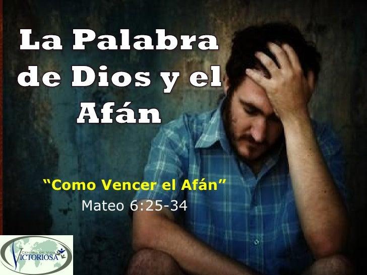 """""""Como Vencer el Afán""""     Mateo 6:25-34"""