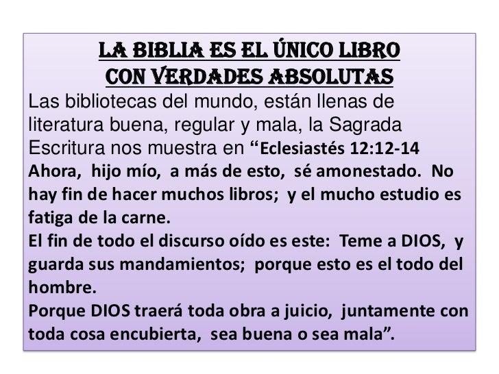 LA BIBLIA ES EL ÚNICO LIBRO         CON VERDADES ABSOLUTASLas bibliotecas del mundo, están llenas deliteratura buena, regu...