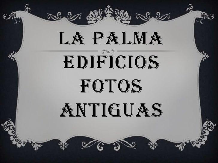 LA PALMAEDIFICIOSFOTOS ANTIGUAS<br />
