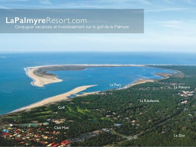 Club Med Golf La Palmyre La Résidence Le Port Le Zoo Conjuguer vacances et investissement sur le golf de la Palmyre LaPalm...