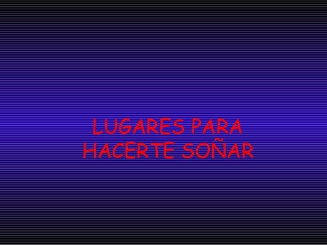 LUGARES PARA HACERTE SOÑAR