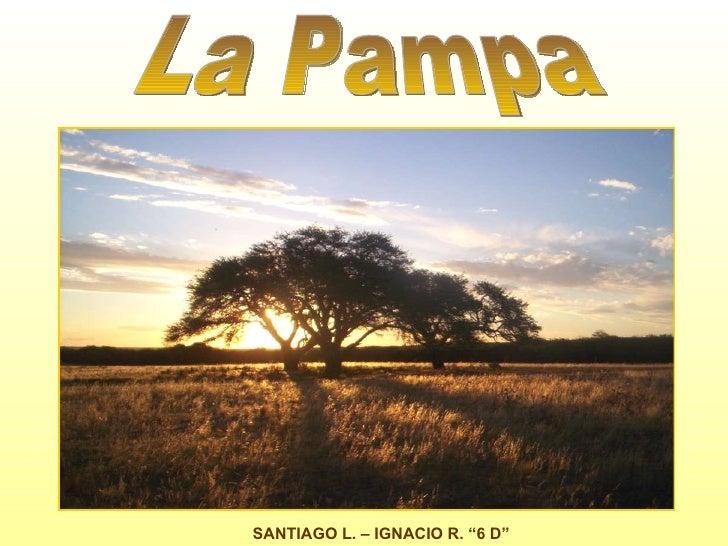 "La Pampa SANTIAGO L. – IGNACIO R. ""6 D"""