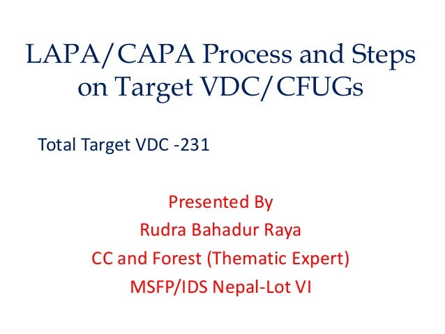 LAPA/CAPA Process and Steps on Target VDC/CFUGs Total Target VDC -231 Presented By Rudra Bahadur Raya CC and Forest (Thema...