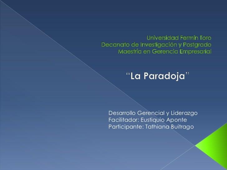 """Universidad Fermín ToroDecanato de Investigación y PostgradoMaestría en Gerencia Empresarial<br />""""La Paradoja""""<br />Desar..."""