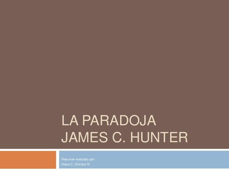 LA PARADOJAJames C. Hunter<br />Resumen realizado por:<br />Diana C. Chirinos R.<br />