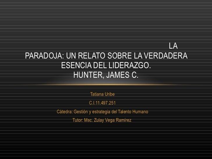 Tatiana Uribe C.I.11.497.251 Cátedra: Gestión y estrategia del Talento Humano Tutor: Msc. Zulay Vega Ramírez  LA PARADOJA:...