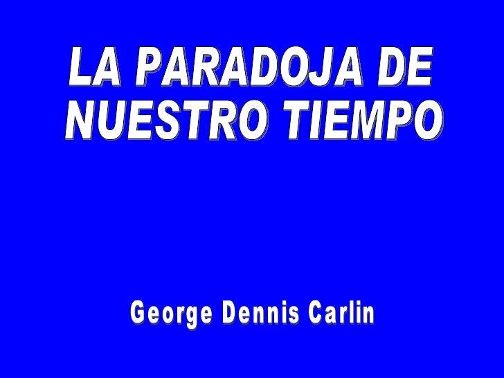 LA PARADOJA DE NUESTRO TIEMPO George Dennis Carlin