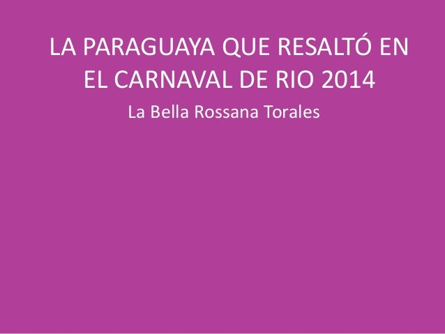 LA PARAGUAYA QUE RESALTÓ EN EL CARNAVAL DE RIO 2014 La Bella Rossana Torales