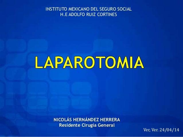 INSTITUTO MEXICANO DEL SEGURO SOCIAL H.E ADOLFO RUIZ CORTINES NICOLÁS HERNÁNDEZ HERRERA Residente Cirugía General Ver, Ver...