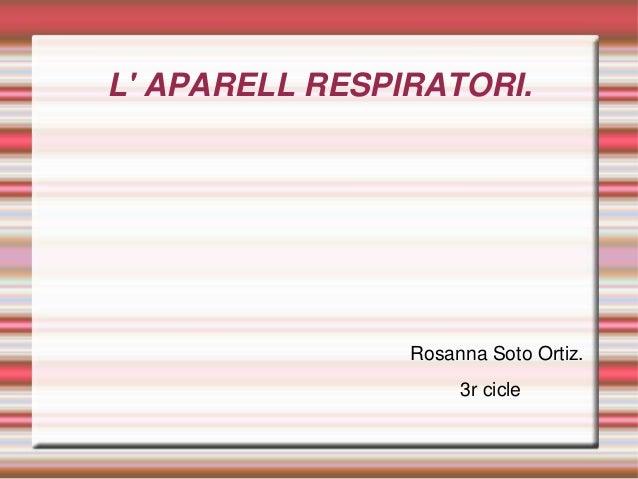 L' APARELL RESPIRATORI. Rosanna Soto Ortiz. 3r cicle